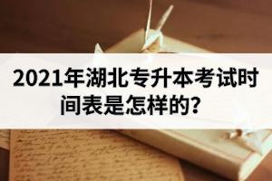 2021年湖北专升本考试时间表是怎样的?